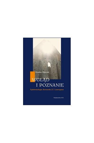 Wgląd i poznanie. Epistemologia Bernarda J.F. Lonergana