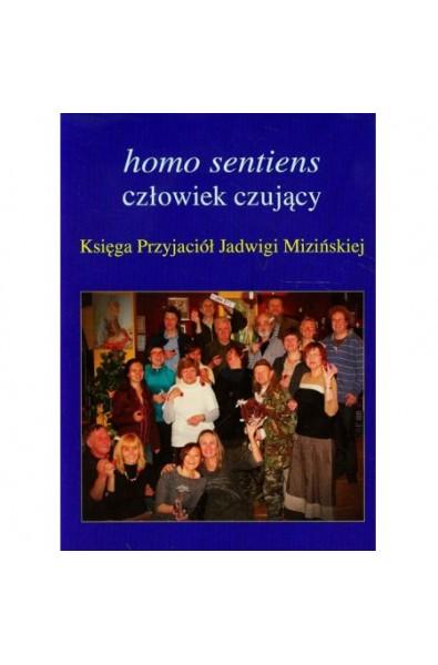 Homo sentiens - człowiek czujący. Księga Przyjaciół Jadwigi Mizińskiej