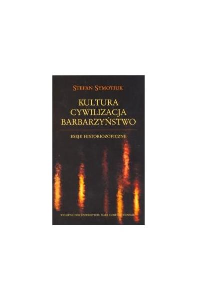 Kultura - Cywilizacja - Barbarzyństwo. Eseje historiozoficzne