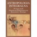 Antropologia integralna. W kręgu myśli filozoficzno-kulturoznawczej Krzysztofa J. Broziego