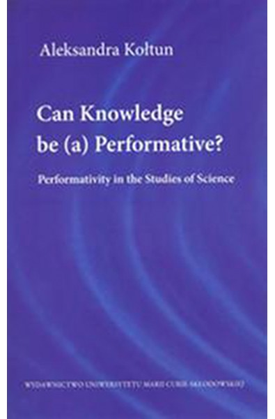 Can Knowledge be (a) Performative? Performativity in the Studies of Science