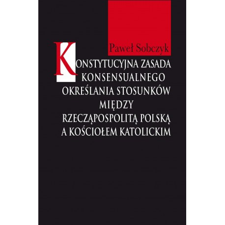 Konstytucyjna zasada konsensualnego określania stosunków między Rzecząpospolitą Polską a Kościołem katolickim