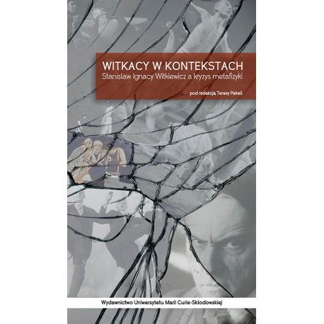 Witkacy w kontekstach. Stanisław Ignacy Witkiewicz a kryzys metafizyki
