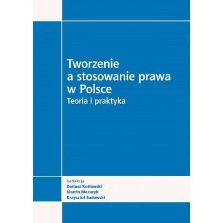 Tworzenie a stosowanie prawa w Polsce. Teoria i praktyka