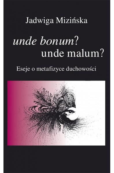 Unde bonum? Unde malum? Eseje o metafizyce duchowości