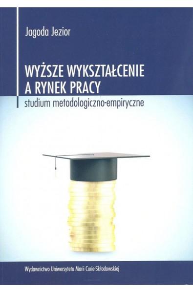 Wyższe wykształcenie a rynek pracy. Studium metodologiczno-empiryczne