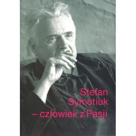 Stefan Symotiuk - człowiek z Pasji