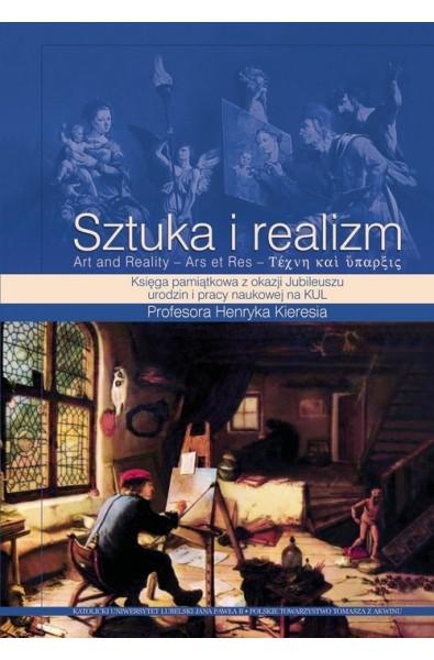 Sztuka i realizm. Księga pamiątkowa z okazji Jubileuszu urodzin i pracy naukowej na KUL Profesora Henryka Kieresia