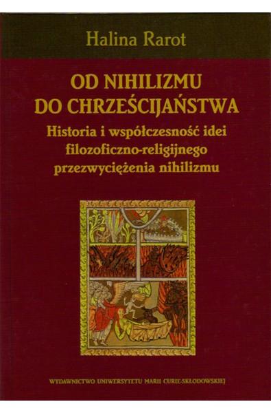 Od nihilizmu do chrześcijaństwa. Historia i współczesność idei filozoficzno-religijnego przezwyciężenia nihilizmu