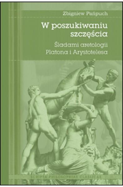 W poszukiwaniu szczęścia. Śladami aretologii Platona i Arystotelesa