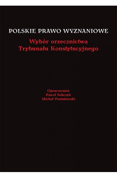 Polskie prawo wyznaniowe. Wybór orzecznictwa Trybunału Konstytucyjnego