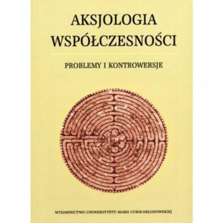 Aksjologia współczesności. Problemy i kontrowersje