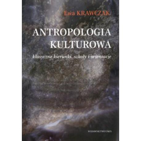 Antropologia kulturowa. Klasyczne kierunki, szkoły i orientacje Ewa Krawczak