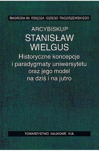 Historyczne koncepcje i paradygmaty uniwersytetu oraz jego model na dziś i na jutro
