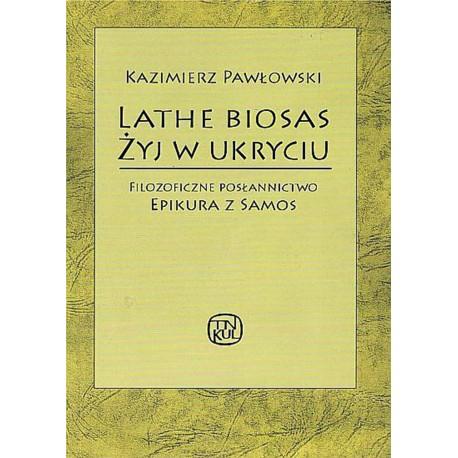 LATHE BIOSAS. Żyj w ukryciu. Filozoficzne posłannictwo Epikura z Samos