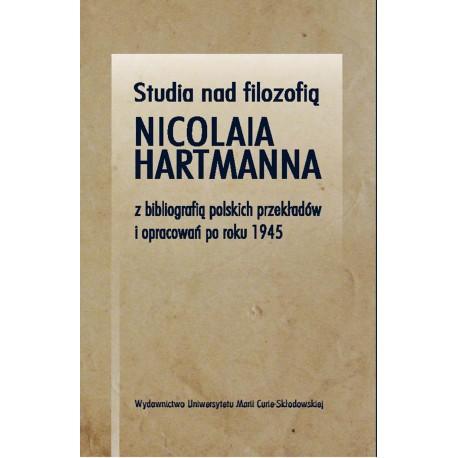 Studia nad filozofią Nicolaia Hartmanna z bibliografią polskich przekładów i opracowań po roku 1945