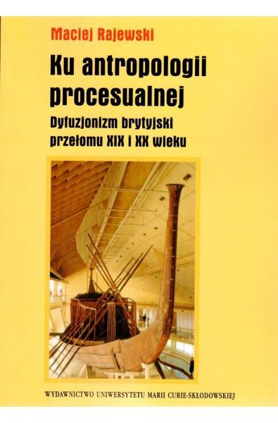 Ku antropologii procesualnej. Dyfuzjonizm brytyjski przełomu XIX i XX wieku
