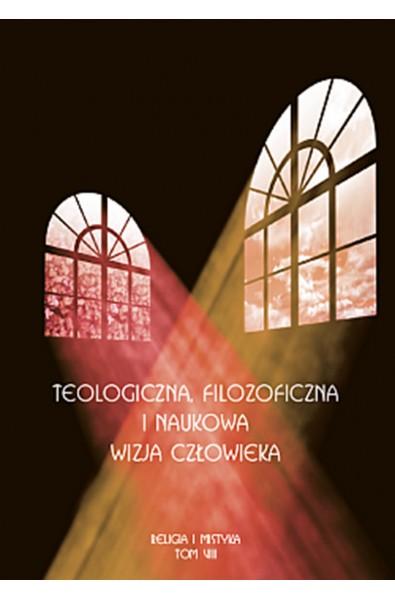 Teologiczna, filozoficzna i naukowa wizja człowieka
