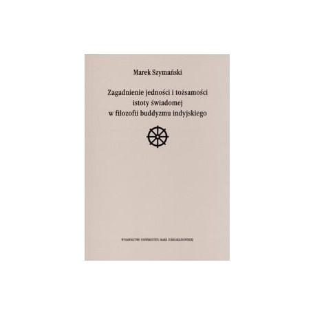 Zagadnienie jedności i tożsamości istoty świadomej w filozofii buddyzmu indyjskiego