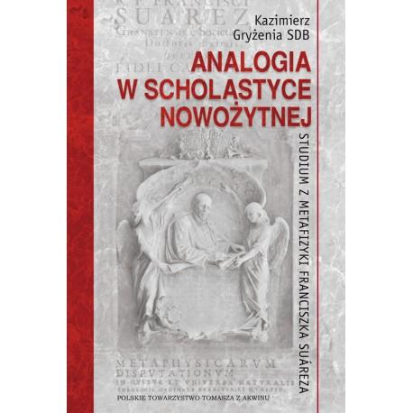 Analogia w scholastyce nowożytnej. Studium z metafizyki Franciszka Suareza