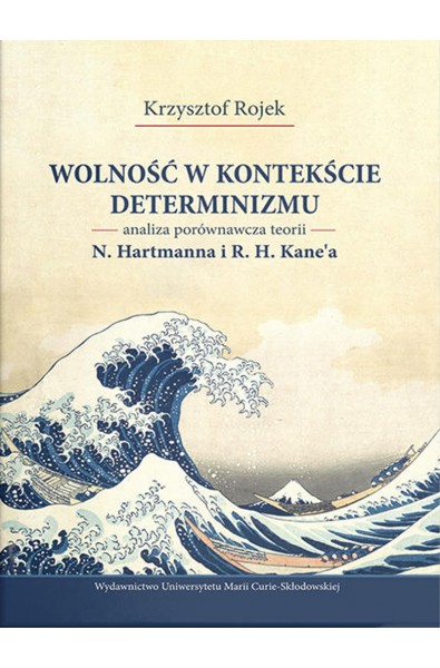 Wolność w kontekście determinizmu. Analiza porównawcza teorii N. Hartmanna i R. H. Kane'a