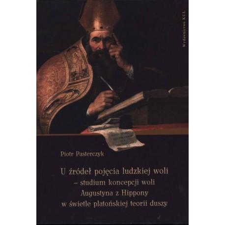 U źródeł pojęcia ludzkiej woli - studium koncepcji woli Augustyna z Hippony w świetle platońskiej teorii duszy