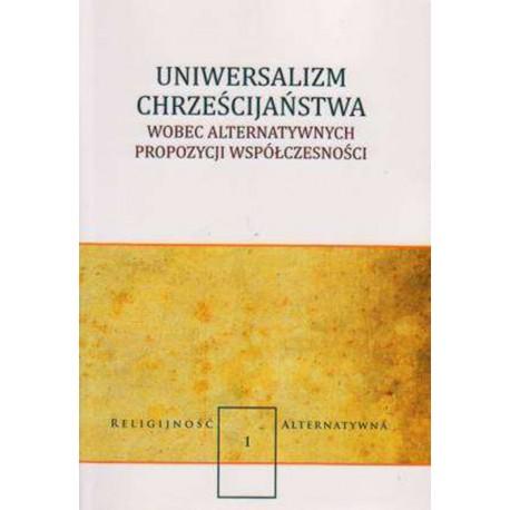 Uniwersalizm chrześcijaństwa wobec alternatywnych propozycji współczesności
