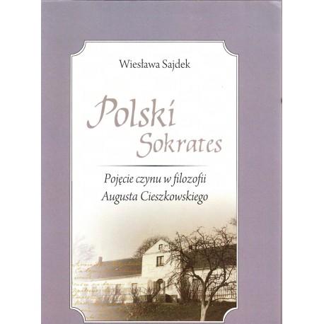 Polski Sokrates. Pojęcie czynu w filozofii Augusta Cieszkowskiego