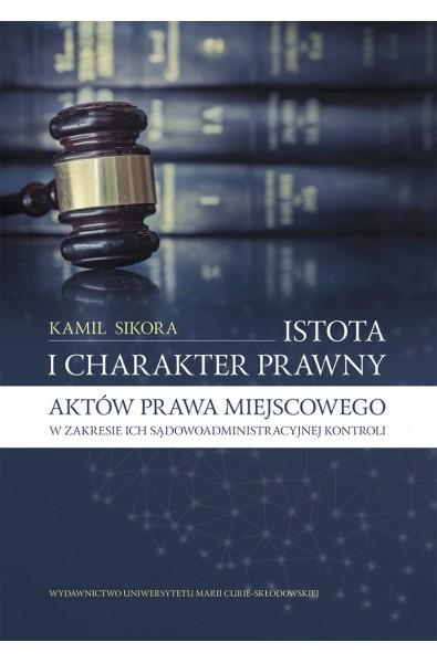 Istota i charakter prawny aktów prawa miejscowego w zakresie ich sądowoadministracyjnej kontroli