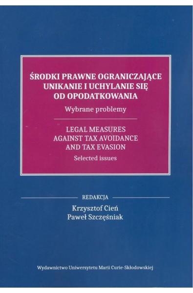 Środki prawne ograniczające unikanie i uchylanie się od opodatkowania. Wybrane problemy