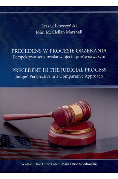 Precedens w procesie orzekania. Perspektywa sędziowska w ujęciu porównawczym