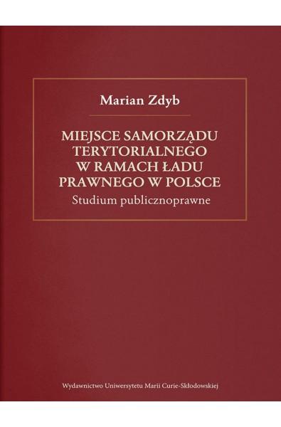 Miejsce samorządu terytorialnego w ramach ładu prawnego w Polsce. Studium publicznoprawne