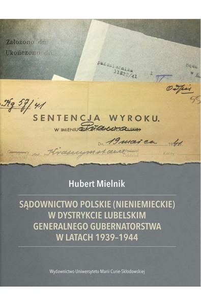 Sądownictwo polskie (nieniemieckie) w dystrykcie lubelskim Generalnego Gubernatorstwa w latach 1939-1944
