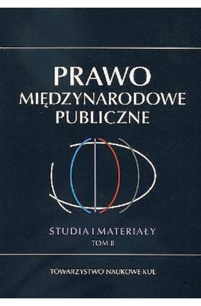 Prawo Międzynarodowe Publiczne. Studia i Materiały. Tom II
